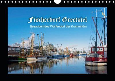 Fischerdorf Greetsiel. Bezauberndes Warfendorf der Krummhörn (Wandkalender 2019 DIN A4 quer), Andrea Dreegmeyer