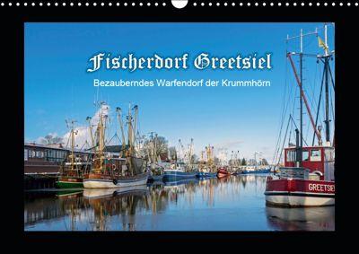 Fischerdorf Greetsiel. Bezauberndes Warfendorf der Krummhörn (Wandkalender 2019 DIN A3 quer), Andrea Dreegmeyer
