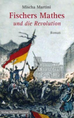 Fischers Mathes und die Revolution - Mischa Martini |