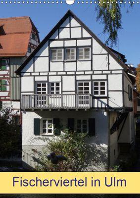 Fischerviertel in Ulm (Wandkalender 2019 DIN A3 hoch), kattobello