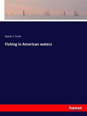 Fishing in American waters, Genio C Scott