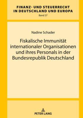 Fiskalische Immunität internationaler Organisationen und ihres Personals in der Bundesrepublik Deutschland, Nadine Schader