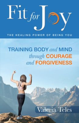 Fit for Joy: The Healing Power of Being You, Valeria Teles