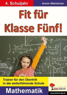 Fit für Klasse Fünf! - Mathematik, Armin Weinfurter