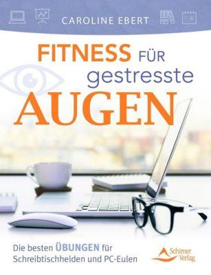 Fitness für gestresste Augen - Caroline Ebert |