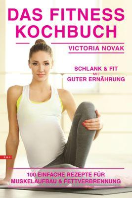 Fitness Kochbuch einfache Rezepte für Muskelaufbau und Fettverbrennung, Victoria Novak