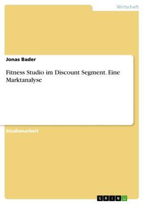 Fitness Studio im Discount Segment. Eine Marktanalyse, Jonas Bader