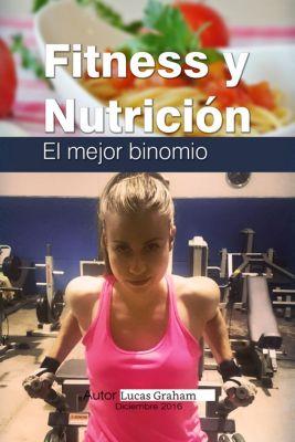 Fitness y nutricion el mejor binomio, Lucas Graham