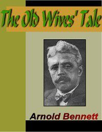 Five Towns: The Old Wives' Tale, Arnold Bennett