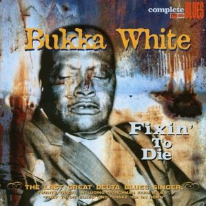 Fixin' To Die, Bukka White