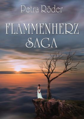 FLAMMENHERZ - SAGA - Gesamtausgabe (Zeitreise-Roman), Petra Röder