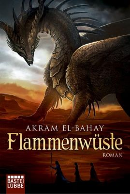 Flammenwüste Band 1: Flammenwüste - Akram El-Bahay |