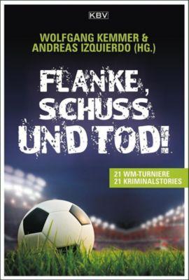 Flanke, Schuss und Tod!, Jürgen Ehlers, Gisbert Haefs, Sandra Niermeyer, Klaus Stickelbroeck, Carmen Korn, Wolfgang Kemmer, Norbe Horst