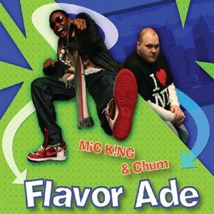 Flavor Ade, Mic King & Chum