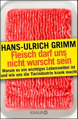 Fleisch darf uns nicht wurscht sein, Hans-Ulrich Grimm