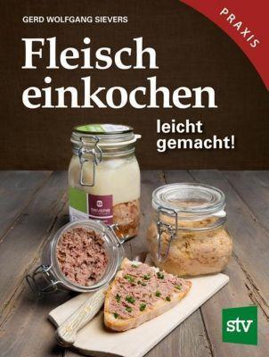 Fleisch einkochen - Gerd Wolfgang Sievers |