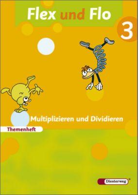 Flex und Flo, Ausgabe 2007: Bd.3 Themenheft: Multiplizieren und Dividieren