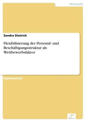Flexibilisierung der Personal- und Beschäftigungsstruktur als Wettbewerbsfaktor, Sandra Dietrich