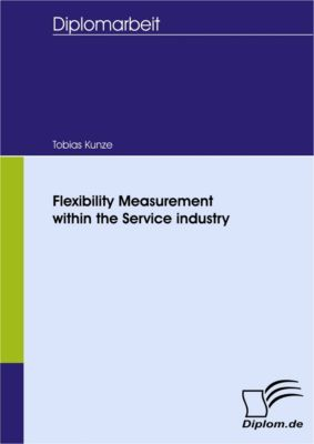 Flexibility Measurement within the Service industry, Tobias Kunze