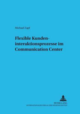 Flexible Kundeninteraktionsprozesse im Communication Center, Michael Zapf