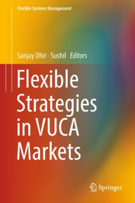 Flexible Systems Management: Flexible Strategies in VUCA Markets