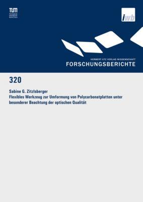 Flexibles Werkzeug zur Umformung von Polycarbonatplatten unter besonderer Beachtung der optischen Qualität, Sabine G. Zitzlsberger