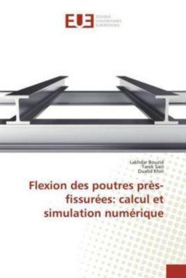 Flexion des poutres près-fissurées: calcul et simulation numérique, Lakhdar Bouzid, Tarek Saci, Oualid Khiri