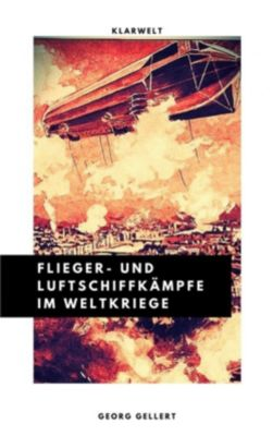 Flieger- und Luftschiffkämpfe im Weltkriege, Georg Gellert