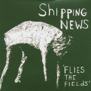 Flies The Fields, Shipping News