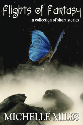 Flights of Fantasy: A Collection of Short Stories, Michelle Miles