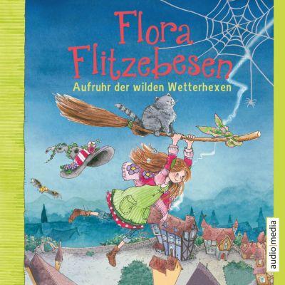 Flora Flitzebesen: Flora Flitzebesen. Aufruhr der wilden Wetterhexen, Eleni Livanios