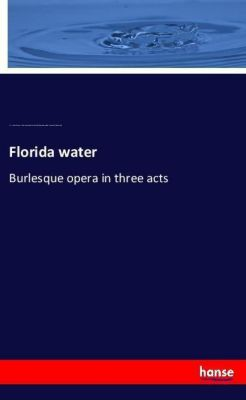 Florida water, E. W. (Edward Warren) Corliss, Borden Durfee Whiting, William Adams Slade, Frederick William Arnold