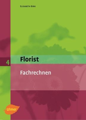 Florist, Neubearbeitung: Bd.4 Fachrechnen, Elisabeth Birk