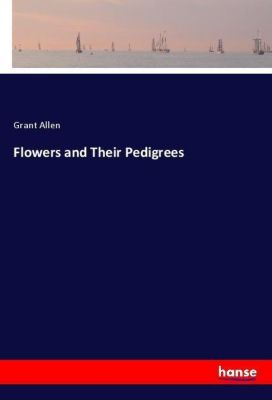 Flowers and Their Pedigrees, Grant Allen