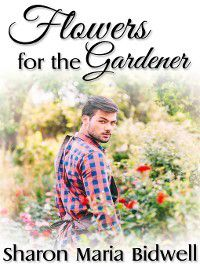 Flowers for the Gardener, Sharon Maria Bidwell