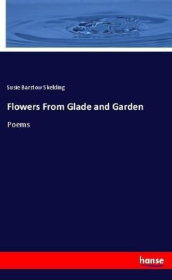 Flowers From Glade and Garden, Susie Barstow Skelding