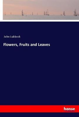 Flowers, Fruits and Leaves, John Lubbock