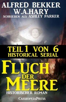 Fluch der Meere, Teil 1 von 6: Historical Serial, Alfred Bekker, W. A. Hary