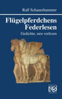 Flügelpferdchens Federlesen - Ralf Schauerhammer  
