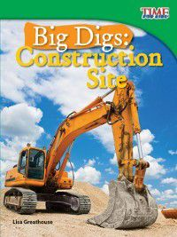 (Fluent) TIME For Kids Nonfiction Readers: Big Digs: Construction Site, Lisa Greathouse