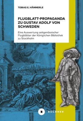 Flugblatt-Propaganda zu Gustav Adolf von Schweden - Tobias E. Hämmerle |