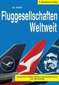 Fluggesellschaften Weltweit 9. Auflage, B. I. Hengi