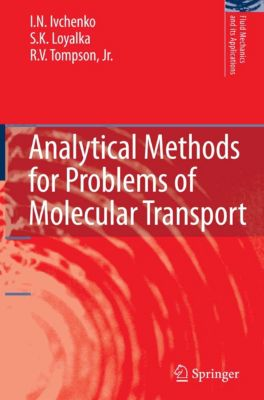 Fluid Mechanics and Its Applications: Analytical Methods for Problems of Molecular Transport, I.N. Ivchenko, Jr., R.V. Tompson, S.K. Loyalka