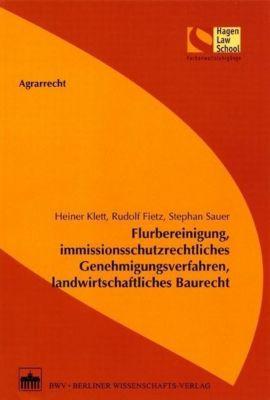 Flurbereinigung, immissionsschutzrechtliches Genehmigungsverfahren, landwirtschaftliches Baurecht, Heiner Klett, Rudolf Fietz, Stephan Sauer