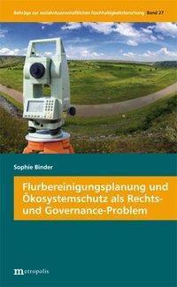 Flurbereinigungsplanung und Ökosystemschutz als Rechts- und Governance-Problem - Sophie Binder |