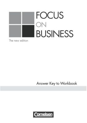 Focus on Business, The new edition 2006 : Answer Key to