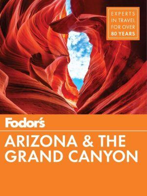 Fodor's Travel: Fodor's Arizona & The Grand Canyon, Fodor's Travel Guides
