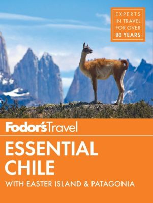 Fodor's Travel: Fodor's Essential Chile, Fodor's Travel Guides