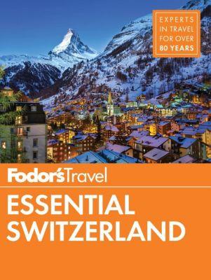 Fodor's Travel: Fodor's Essential Switzerland, Fodor's Travel Guides