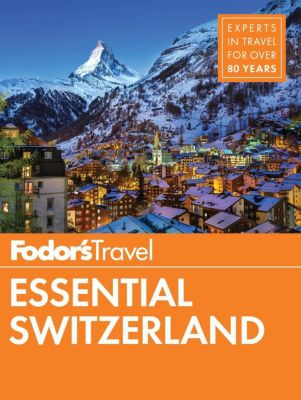 Fodor's Travel: Fodor's Essential Switzerland, Fodor's Travel Guides